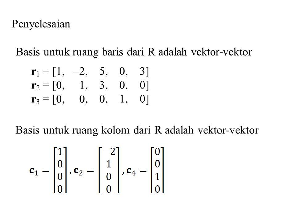 Penyelesaian Basis untuk ruang baris dari R adalah vektor-vektor. r1 = [1, –2, 5, 0, 3]
